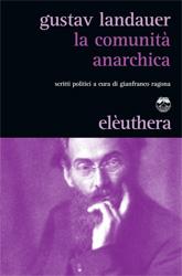 Landauer LA COMUNITA' ANARCHICA scritti politici a cura di Gianfranco Ragona